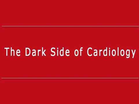 The Dark Side of Cardiology